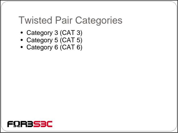 Twisted Pair Categories • Category 3 (CAT 3) • Category 5 (CAT 5) • Category