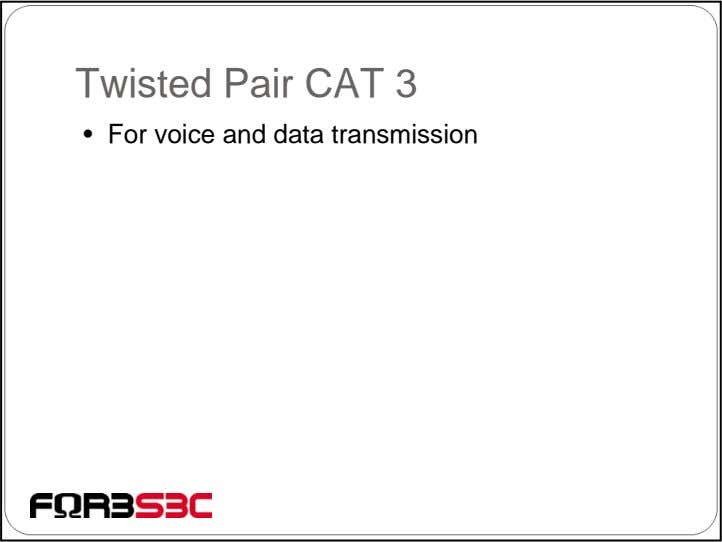 Twisted Pair CAT 3 • For voice and data transmission