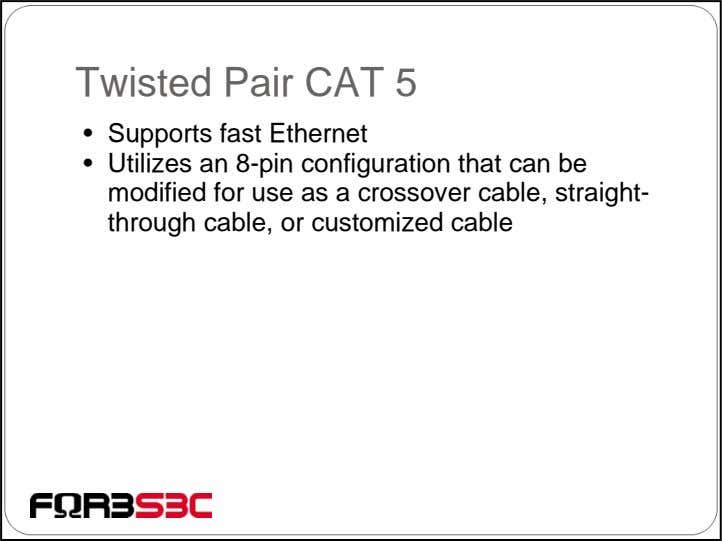 Twisted Pair CAT 5 • Supports fast Ethernet • Utilizes an 8-pin configuration that can