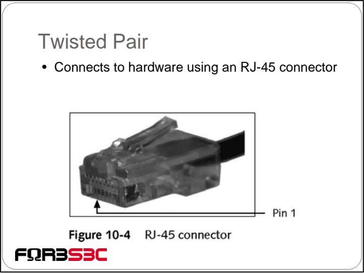 Twisted Pair • Connects to hardware using an RJ-45 connector