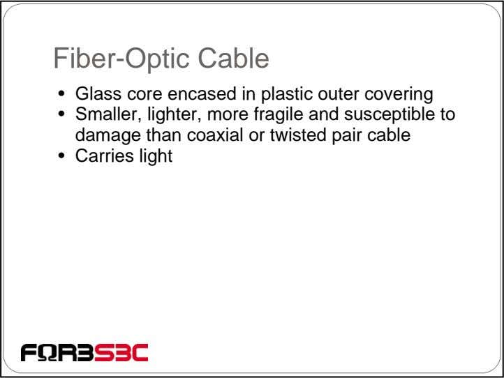Fiber-Optic Cable • Glass core encased in plastic outer covering • Smaller, lighter, more fragile