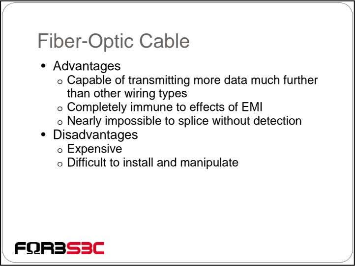 Fiber-Optic Cable • Advantages o Capable of transmitting more data much further than other wiring