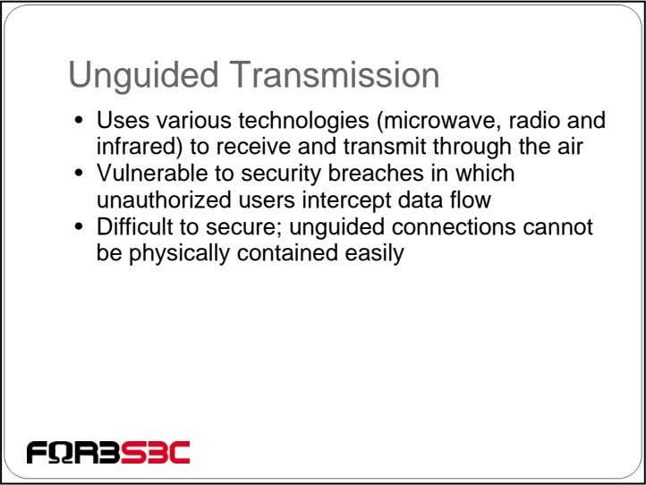Unguided Transmission • Uses various technologies (microwave, radio and infrared) to receive and transmit through
