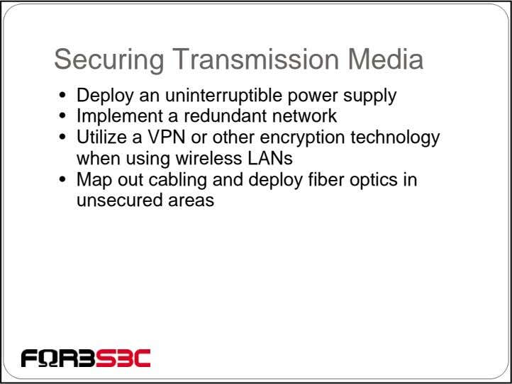 Securing Transmission Media • Deploy an uninterruptible power supply • Implement a redundant network •