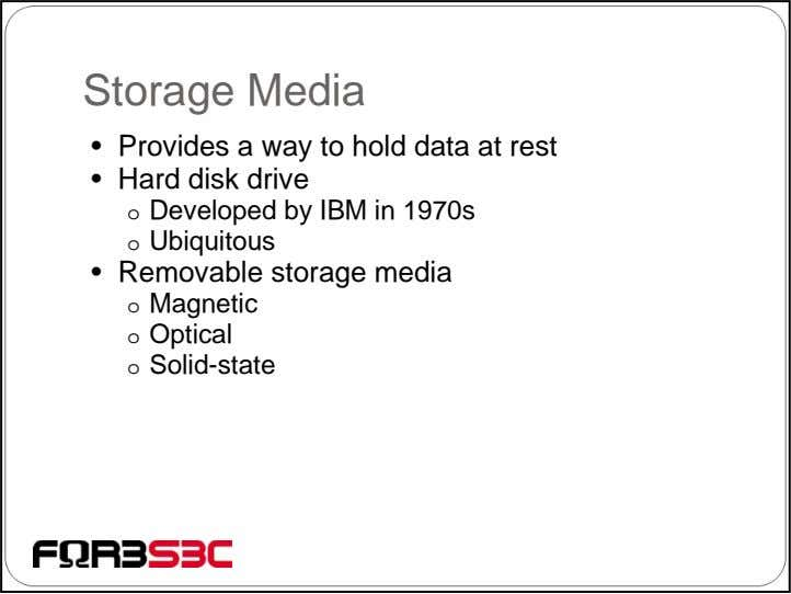 Storage Media • Provides a way to hold data at rest • Hard disk drive