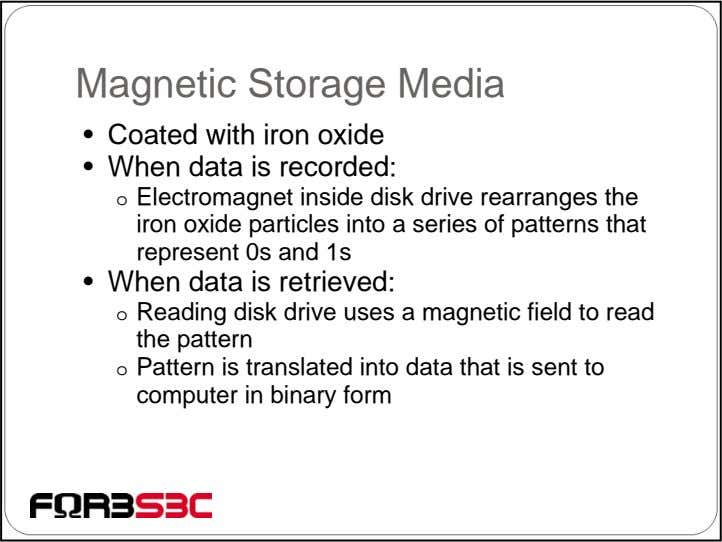 Magnetic Storage Media • Coated with iron oxide • When data is recorded: o Electromagnet