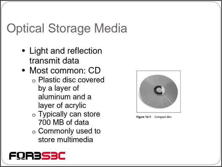 Optical Storage Media • Light and reflection transmit data • Most common: CD o Plastic