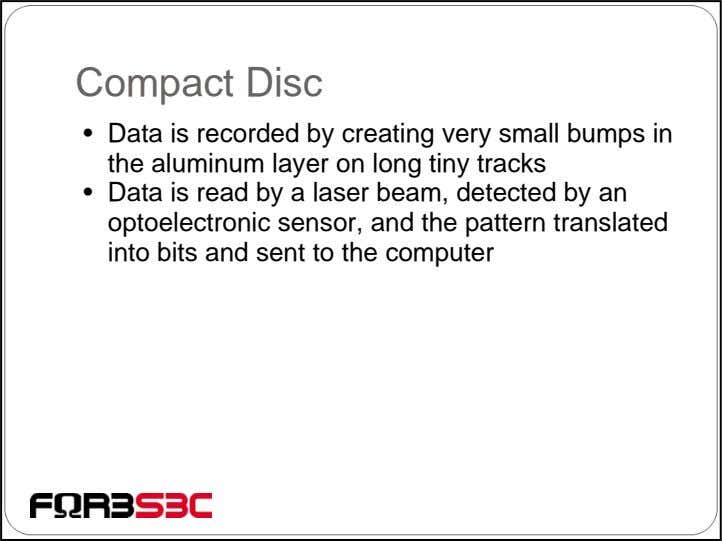 Compact Disc • Data is recorded by creating very small bumps in the aluminum layer