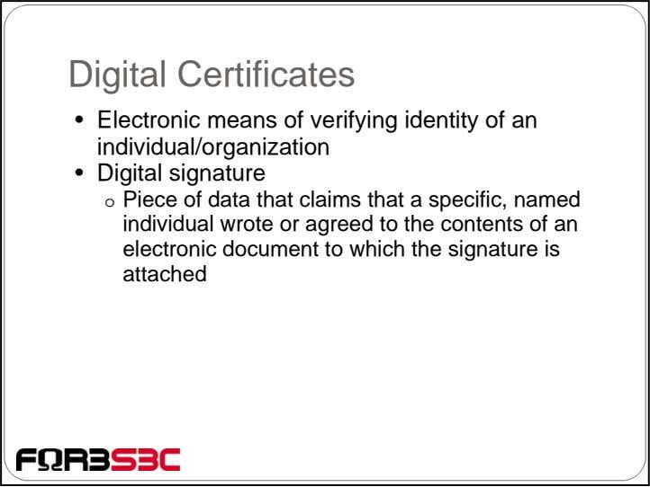 Digital Certificates • Electronic means of verifying identity of an individual/organization • Digital signature o