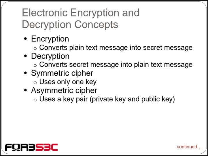 Electronic Encryption and Decryption Concepts • Encryption o Converts plain text message into secret message