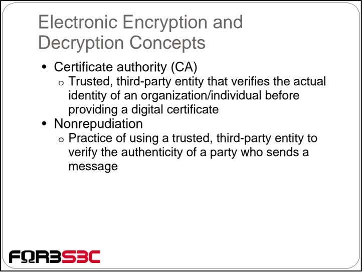 Electronic Encryption and Decryption Concepts • Certificate authority (CA) o Trusted, third-party entity that