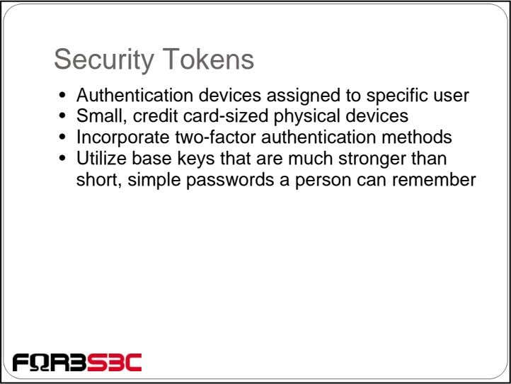 Security Tokens • Authentication devices assigned to specific user • Small, credit card-sized physical devices
