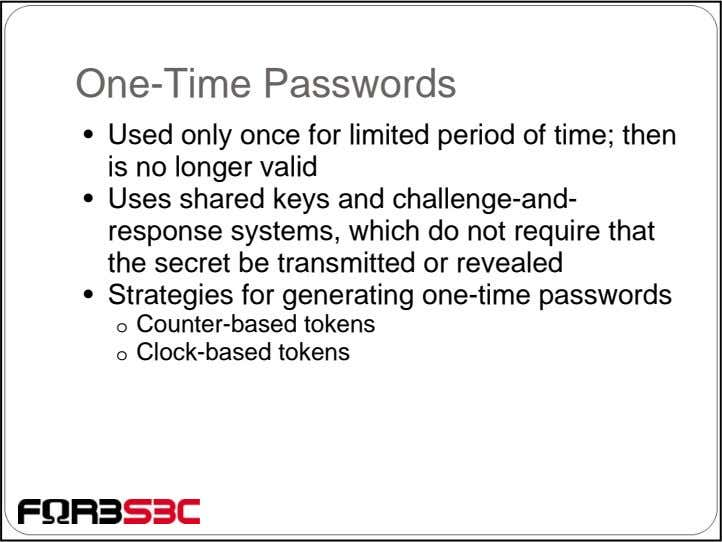 One-Time Passwords • Used only once for limited period of time; then is no longer
