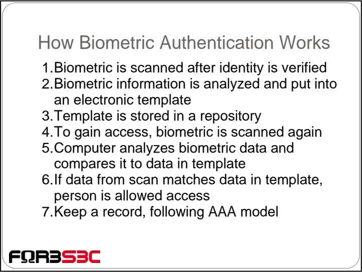 How Biometric Authentication Works 1.Biometric is scanned after identity is verified 2.Biometric information is analyzed