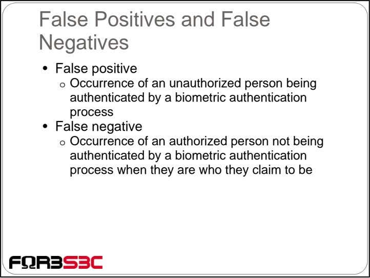 False Positives and False Negatives • False positive o Occurrence of an unauthorized person being