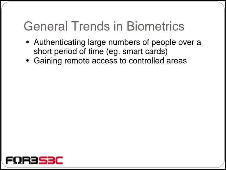 General Trends in Biometrics • Authenticating large numbers of people over a short period of