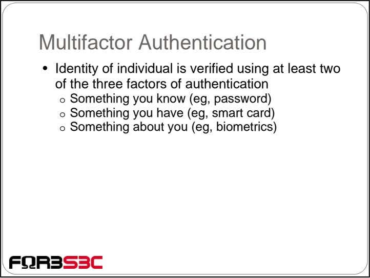 Multifactor Authentication • Identity of individual is verified using at least two of the three