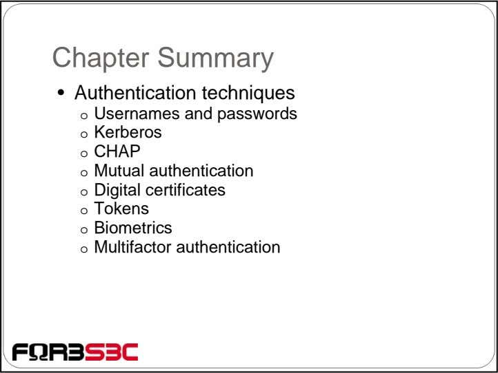 Chapter Summary • Authentication techniques o Usernames and passwords o Kerberos o CHAP o Mutual