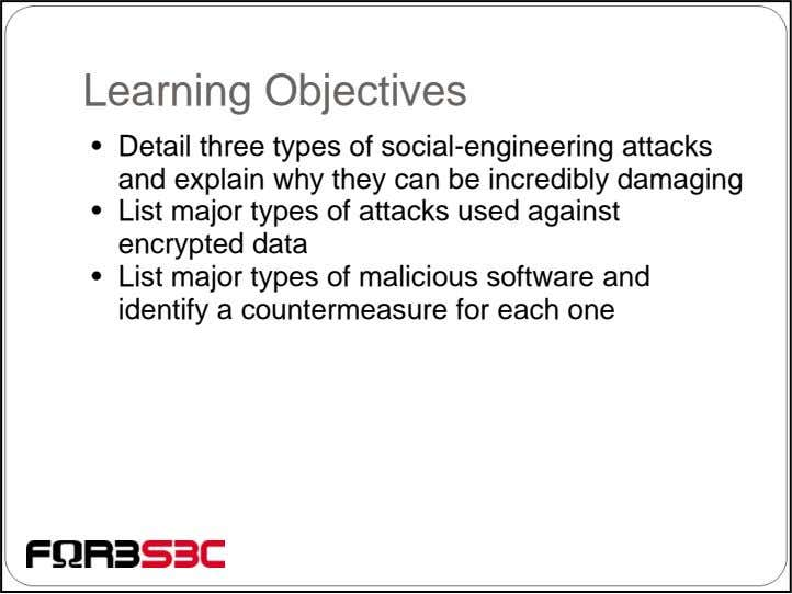 Learning Objectives • Detail three types of social-engineering attacks and explain why they can be
