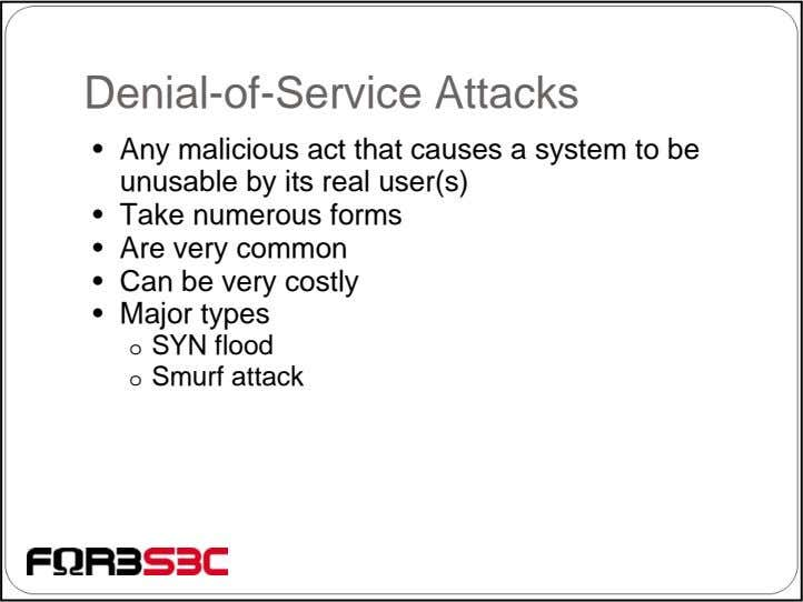 Denial-of-Service Attacks • Any malicious act that causes a system to be unusable by its