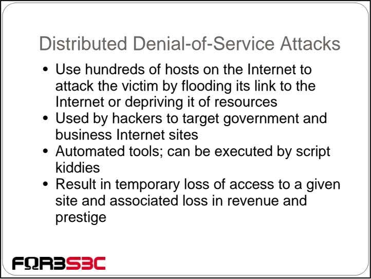 Distributed Denial-of-Service Attacks • Use hundreds of hosts on the Internet to attack the victim
