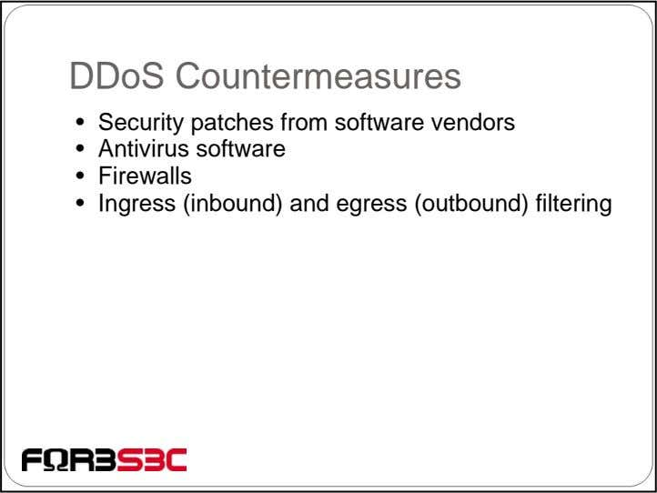 DDoS Countermeasures • Security patches from software vendors • Antivirus software • Firewalls • Ingress