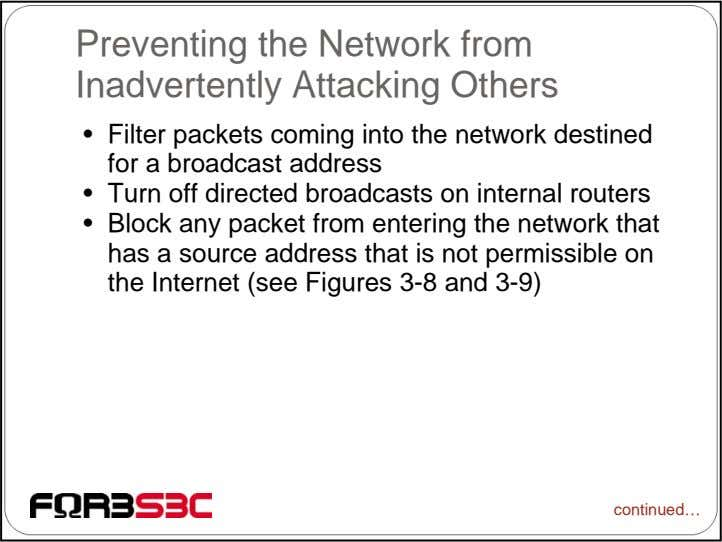 Preventing the Network from Inadvertently Attacking Others • Filter packets coming into the network destined