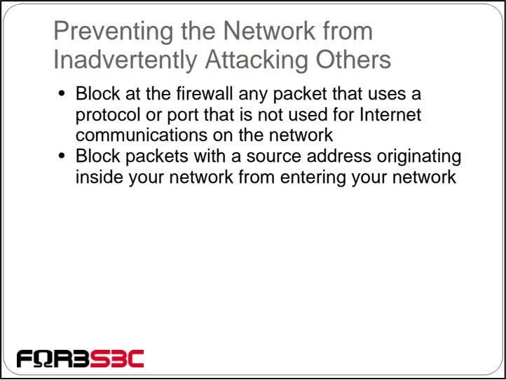 Preventing the Network from Inadvertently Attacking Others • Block at the firewall any packet that