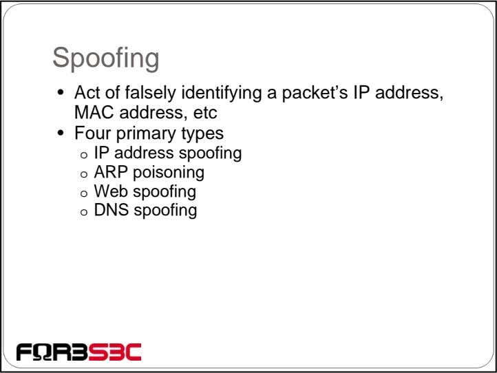 Spoofing • Act of falsely identifying a packet's IP address, MAC address, etc • Four