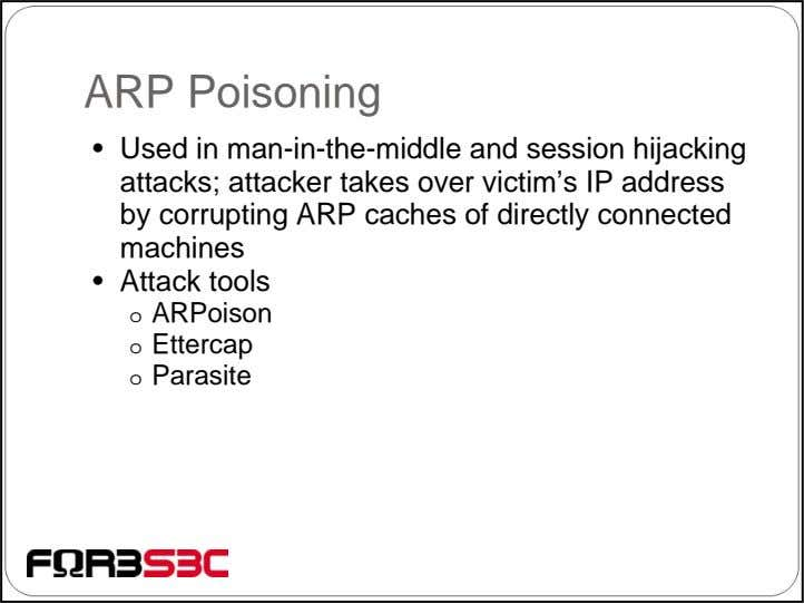 ARP Poisoning • Used in man-in-the-middle and session hijacking attacks; attacker takes over victim's IP