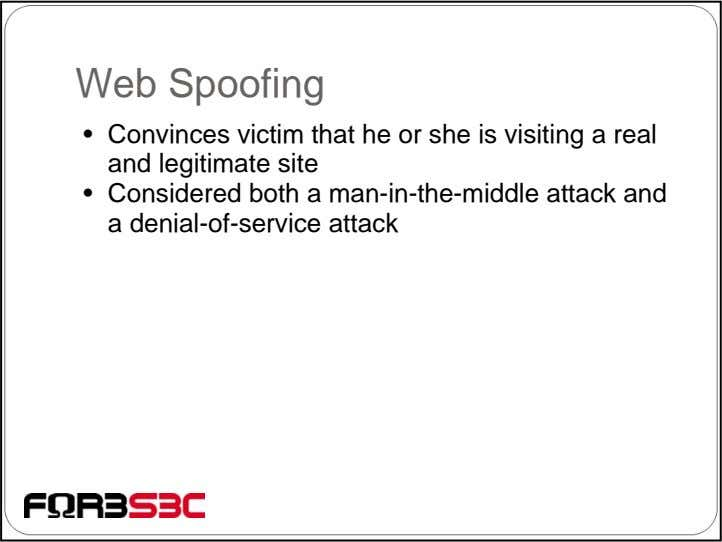 Web Spoofing • Convinces victim that he or she is visiting a real and legitimate