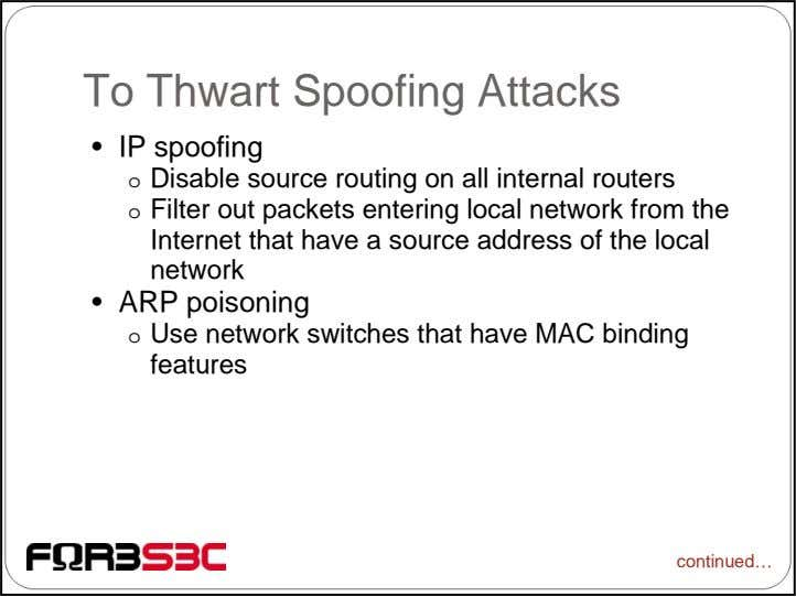 To Thwart Spoofing Attacks • IP spoofing o Disable source routing on all internal routers