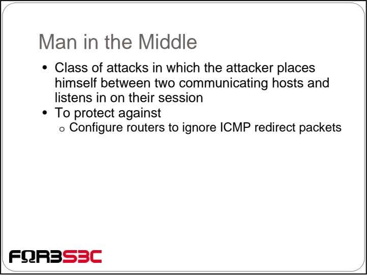 Man in the Middle • Class of attacks in which the attacker places himself between
