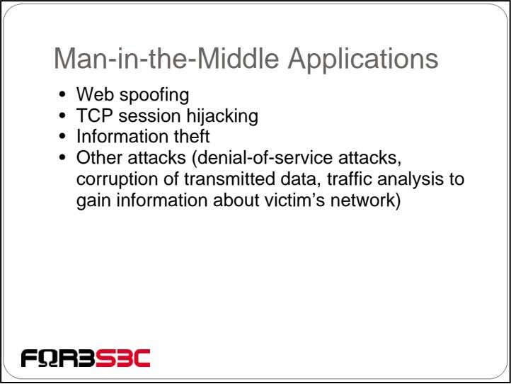 Man-in-the-Middle Applications • Web spoofing • TCP session hijacking • Information theft • Other attacks