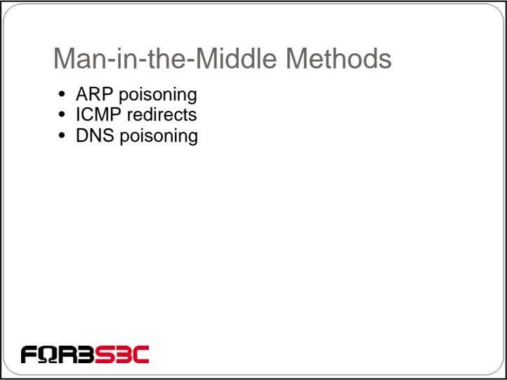 Man-in-the-Middle Methods • ARP poisoning • ICMP redirects • DNS poisoning