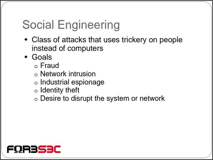 Social Engineering • Class of attacks that uses trickery on people instead of computers •