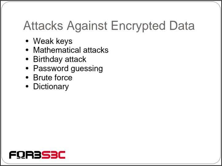 Attacks Against Encrypted Data • Weak keys • Mathematical attacks • Birthday attack • Password