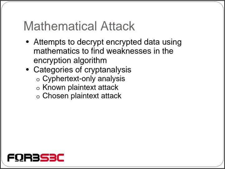 Mathematical Attack • Attempts to decrypt encrypted data using mathematics to find weaknesses in the