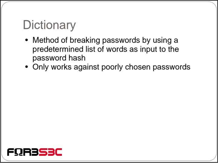 Dictionary • Method of breaking passwords by using a predetermined list of words as input