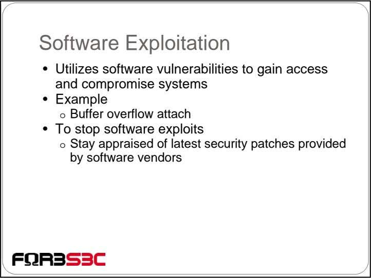 Software Exploitation • Utilizes software vulnerabilities to gain access and compromise systems • Example o