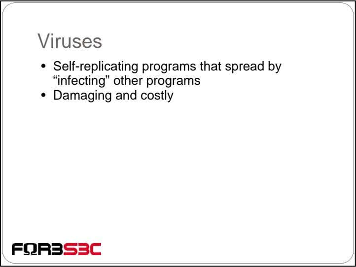 "Viruses • Self-replicating programs that spread by ""infecting"" other programs • Damaging and costly"