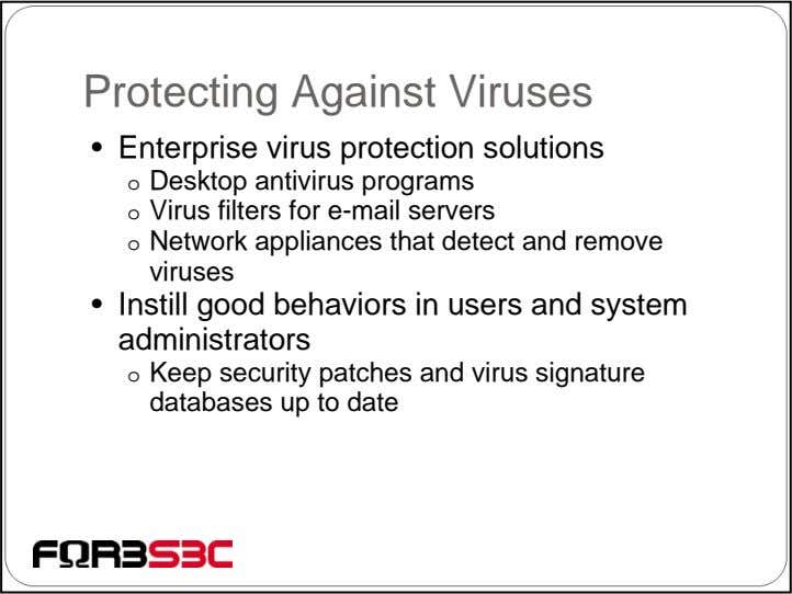 Protecting Against Viruses • Enterprise virus protection solutions o Desktop antivirus programs o Virus filters