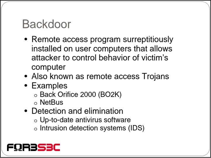 Backdoor • Remote access program surreptitiously installed on user computers that allows attacker to control