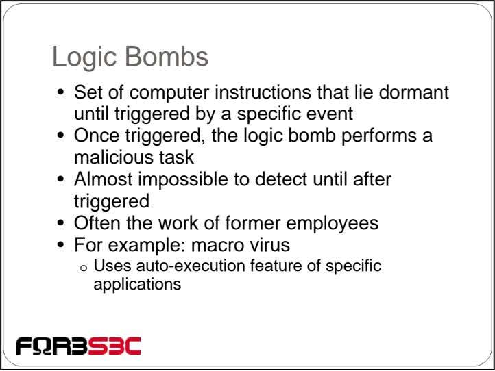 Logic Bombs • Set of computer instructions that lie dormant until triggered by a specific