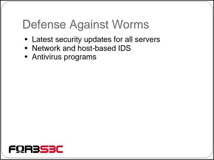 Defense Against Worms • Latest security updates for all servers • Network and host-based IDS