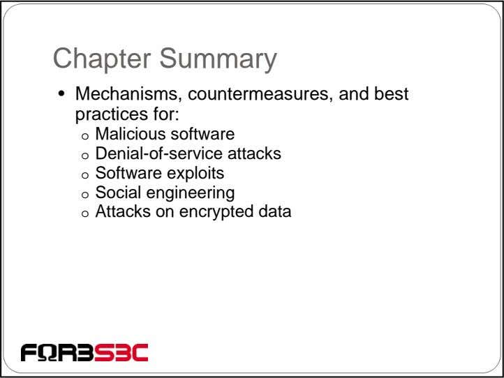 Chapter Summary • Mechanisms, countermeasures, and best practices for: o Malicious software o Denial-of-service