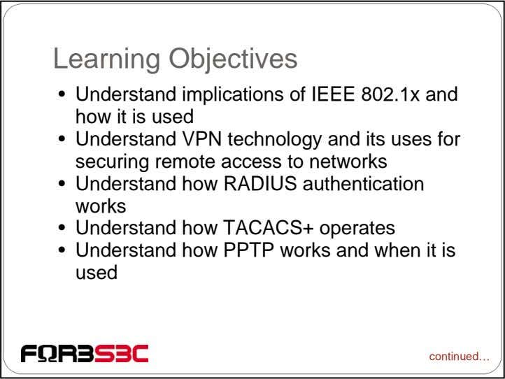 Learning Objectives • Understand implications of IEEE 802.1x and how it is used • Understand