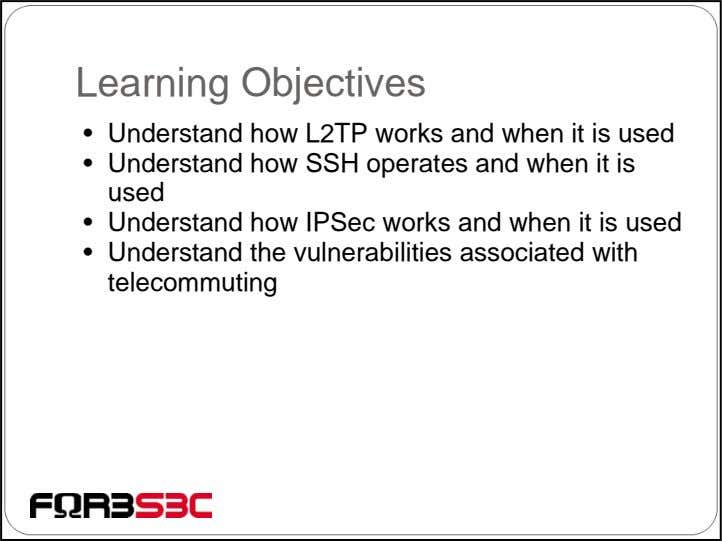 Learning Objectives • Understand how L2TP works and when it is used • Understand how