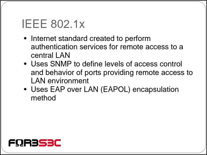 IEEE 802.1x • Internet standard created to perform authentication services for remote access to a