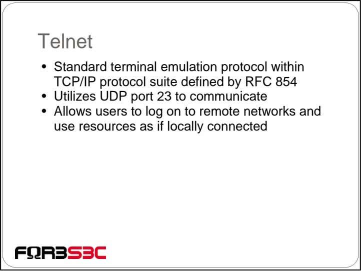 Telnet • Standard terminal emulation protocol within TCP/IP protocol suite defined by RFC 854 •